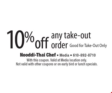10% off any take-out order. Good for Take-Out Only. With this coupon. Valid at Media location only. Not valid with other coupons or on early bird or lunch specials.