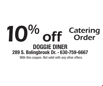 10% off Catering Order. With this coupon. Not valid with any other offers.