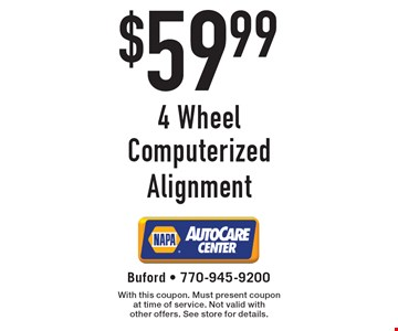 $59.99 4 Wheel Computerized Alignment. With this coupon. Must present coupon at time of service. Not valid with other offers. See store for details.