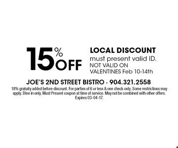 15% Off LOCAL DISCOUNT must present valid ID. NOT VALID ON VALENTINES Feb 10-14th. 18% gratuity added before discount. For parties of 6 or less & one check only. Some restrictions may apply. Dine in only. Must Present coupon at time of service. May not be combined with other offers.Expires 03-04-17.