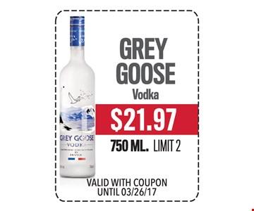 $21.97 Grey Goose Vodka 750 ML. Limit 2.