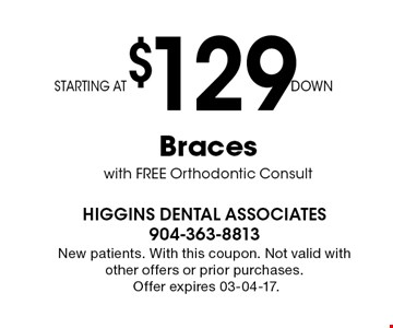 STARTING AT $129DOWN Braces with FREE Orthodontic Consult. New patients. With this coupon. Not valid with other offers or prior purchases.Offer expires 03-04-17.