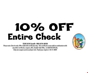 10% OFF Entire Check. 5545 A1A South - 904-814-8430Please note: Dine In only. Offer valid with certificate only.This certificate is not valid in combination with any other certificate, coupon, offer, Double Take Offer,or LOBSTER SPECIAL. Only one coupon can be used per visit. Thank you. Expires 3-04-17. MINT
