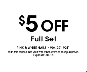 $5 off Full Set. With this coupon. Not valid with other offers or prior purchases. Expires 03-04-17.