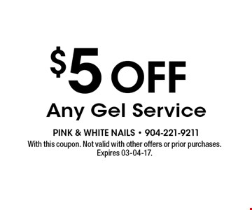 $5 off Any Gel Service. With this coupon. Not valid with other offers or prior purchases. Expires 03-04-17.