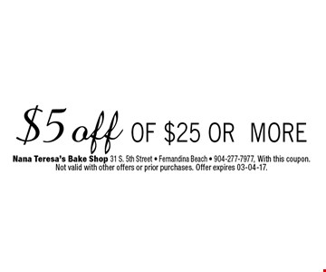 $5 off of $25 or more. Nana Teresa's Bake Shop 31 S. 5th Street - Fernandina Beach - 904-277-7977, With this coupon. Not valid with other offers or prior purchases. Offer expires 03-04-17.