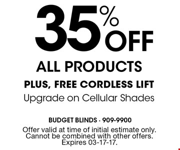 35% Off All Products Plus, Free Cordless Lift Upgrade on Cellular Shades. Offer valid at time of initial estimate only. Cannot be combined with other offers. Expires 03-17-17.