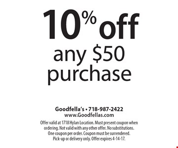 10% off any $50 purchase. Offer valid at 1718 Hylan Location. Must present coupon when ordering. Not valid with any other offer. No substitutions. One coupon per order. Coupon must be surrendered. Pick-up or delivery only. Offer expires 4-14-17.