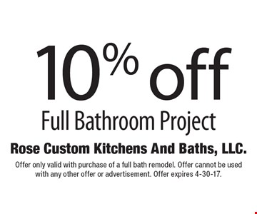 10% off Full Bathroom Project. Offer only valid with purchase of a full bath remodel. Offer cannot be used with any other offer or advertisement. Offer expires 4-30-17.