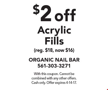 $2 off Acrylic Fills (reg. $18, now $16). With this coupon. Cannot be combined with any other offers. Cash only. Offer expires 4-14-17.