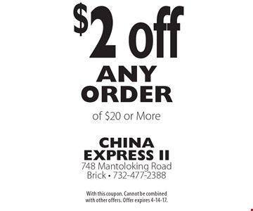$2 off any order of $20 or More. With this coupon. Cannot be combined with other offers. Offer expires 4-14-17.