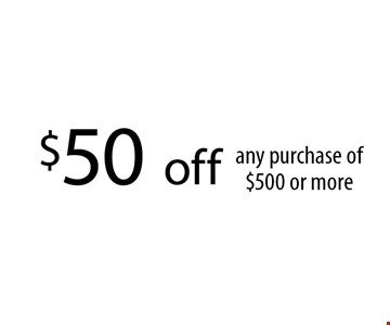 $50 off any purchase of $500 or more. With this coupon. Not valid with other offers or prior services. Coupon must be presented upon estimate Expires 03-27-17.
