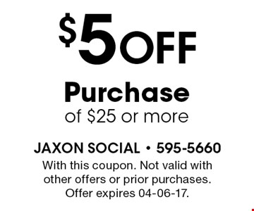 $5 Off Purchaseof $25 or more. With this coupon. Not valid with other offers or prior purchases. Offer expires 04-06-17.