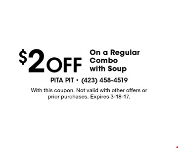 $2 Off On a Regular Combo with Soup. With this coupon. Not valid with other offers or prior purchases. Expires 3-18-17.
