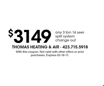 $3149 any 3 ton 14 seer split system change out. With this coupon. Not valid with other offers or prior purchases. Expires 03-18-17.