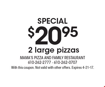 Special! $20.95 for 2 large pizzas. With this coupon. Not valid with other offers. Expires 4-21-17.