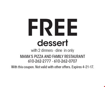 Free dessert with 2 dinners - dine in only. With this coupon. Not valid with other offers. Expires 4-21-17.