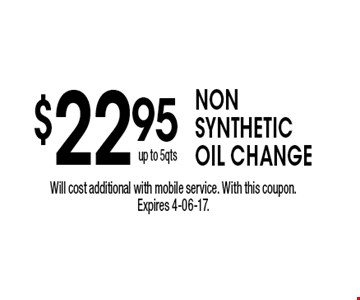 $22.95 nonsyntheticoil change. Will cost additional with mobile service. With this coupon. Expires 4-06-17.