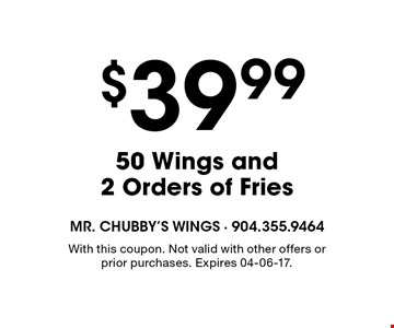 $39.99 50 Wings and 2 Orders of Fries. With this coupon. Not valid with other offers or prior purchases. Expires 04-06-17.