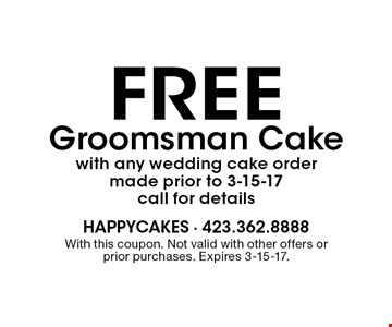 free Groomsman Cake with any wedding cake order made prior to 3-15-17 call for details. With this coupon. Not valid with other offers or prior purchases. Expires 3-15-17.