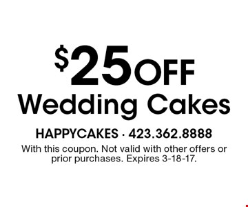 $25 Off Wedding Cakes. With this coupon. Not valid with other offers or prior purchases. Expires 3-18-17.