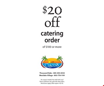 $20 off catering order of $100 or more. No coupon needed. Not valid with Local Flavor certificate. Not valid with other offers. Restrictions apply. Offer expires 4-20-18.