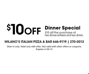 $10 Off Dinner Special$10 off the purchase of two dinner entrees and two drinks. . Dine-in only. Valid only with offer. Not valid with other offers or coupons. Dine in only, 11am-4pm only. Expires 4-06-17.