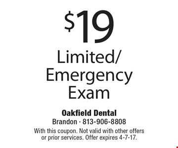 $19 Limited/Emergency Exam. With this coupon. Not valid with other offers or prior services. Offer expires 4-7-17.