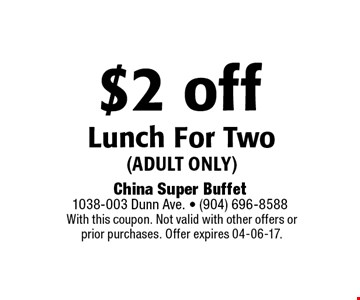 $2 off Lunch For Two (adult only). With this coupon. Not valid with other offers or prior purchases. Offer expires 04-06-17.