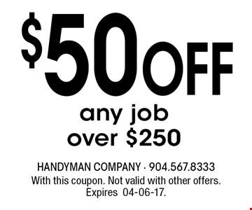 $50 Off any job over $250. With this coupon. Not valid with other offers. Expires04-06-17.