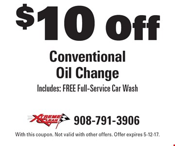 $10 Off Conventional Oil Change. Includes: FREE Full-Service Car Wash. With this coupon. Not valid with other offers. Offer expires 5-12-17.