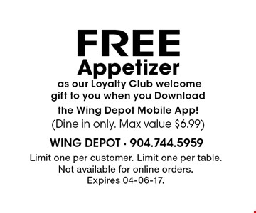 FREE Appetizer as our Loyalty Club welcomegift to you when you Downloadthe Wing Depot Mobile App!(Dine in only. Max value $6.99). Limit one per customer. Limit one per table.Not available for online orders. Expires 04-06-17.