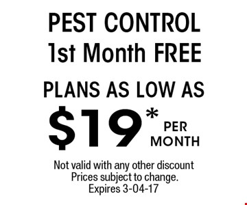 plans as low as $19* PEST CONTROL 1st Month FREE.