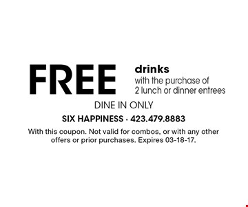 FREE drinks with the purchase of 2 lunch or dinner entrees. With this coupon. Not valid for combos, or with any other offers or prior purchases. Expires 03-18-17.