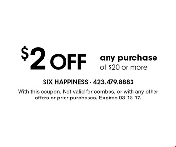 $2 off any purchase of $20 or more. With this coupon. Not valid for combos, or with any other offers or prior purchases. Expires 03-18-17.