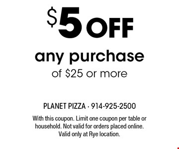 $5 off any purchase of $25 or more. With this coupon. Limit one coupon per table or household. Not valid for orders placed online. Valid only at Rye location.
