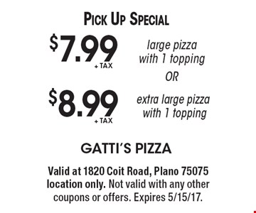 Pick Up Special! $7.99 +tax large pizza with 1 topping OR $8.99 +tax extra large pizza with 1 topping. Valid at 1820 Coit Road, Plano 75075 location only. Not valid with any other coupons or offers. Expires 5/15/17.