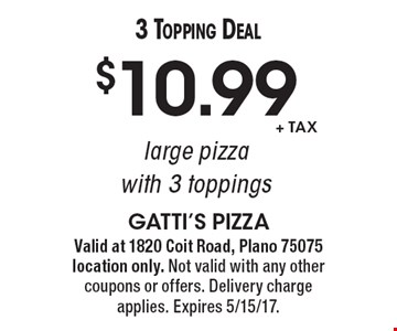 3 Topping Deal! $10.99 +tax large pizza with 3 toppings. Valid at 1820 Coit Road, Plano 75075 location only. Not valid with any other coupons or offers. Delivery charge applies. Expires 5/15/17.