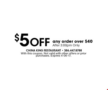 $5 Off any order over $40 After 3:00pm Only. With this coupon. Not valid with other offers or prior purchases. Expires 4-06-17.