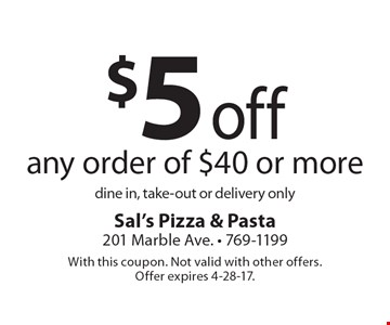 $5 off any order of $40 or more. Dine in, take-out or delivery only. With this coupon. Not valid with other offers. Offer expires 4-28-17.