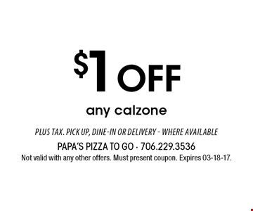 $1Off any calzone. Not valid with any other offers. Must present coupon. Expires 03-18-17.