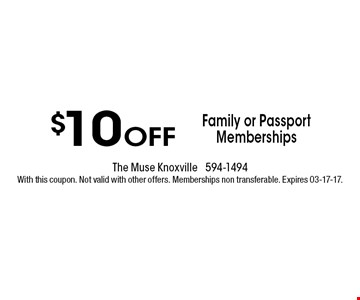 $10 Off Family or Passport Memberships . The muse knoxville 594-1494With this coupon. Not valid with other offers. Memberships non transferable. Expires 03-17-17.