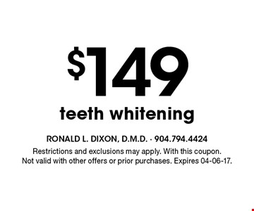$149 teeth whitening. Restrictions and exclusions may apply. With this coupon.Not valid with other offers or prior purchases. Expires 04-06-17.