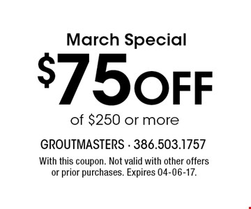 $75 Off of $250 or more. With this coupon. Not valid with other offers or prior purchases. Expires 04-06-17.