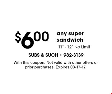 $6.00 any super sandwich 11