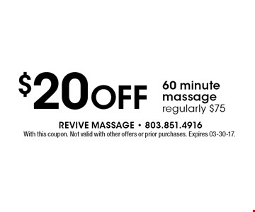 $20 Off 60 minute massage regularly $75. With this coupon. Not valid with other offers or prior purchases. Expires 03-30-17.