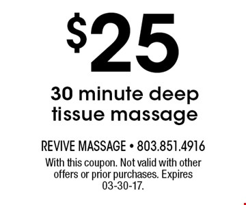 $25 for 30 minute deep tissue massage. With this coupon. Not valid with other offers or prior purchases. Expires 03-30-17.