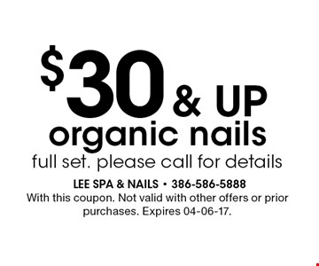 $30& up organic nailsfull set. please call for details. With this coupon. Not valid with other offers or prior purchases. Expires 04-06-17.