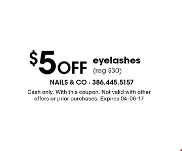 $5 Off eyelashes(reg $30). Cash only. With this coupon. Not valid with other offers or prior purchases. Expires 04-06-17