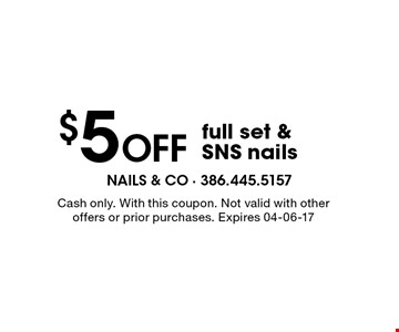 $5 Off full set &SNS nails. Cash only. With this coupon. Not valid with other offers or prior purchases. Expires 04-06-17